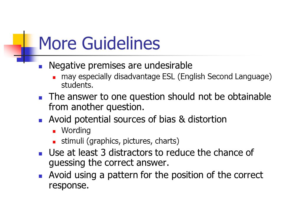 More Guidelines Negative premises are undesirable may especially disadvantage ESL (English Second Language) students.