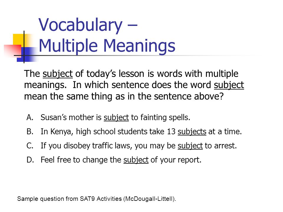 Vocabulary – Multiple Meanings The subject of today's lesson is words with multiple meanings.