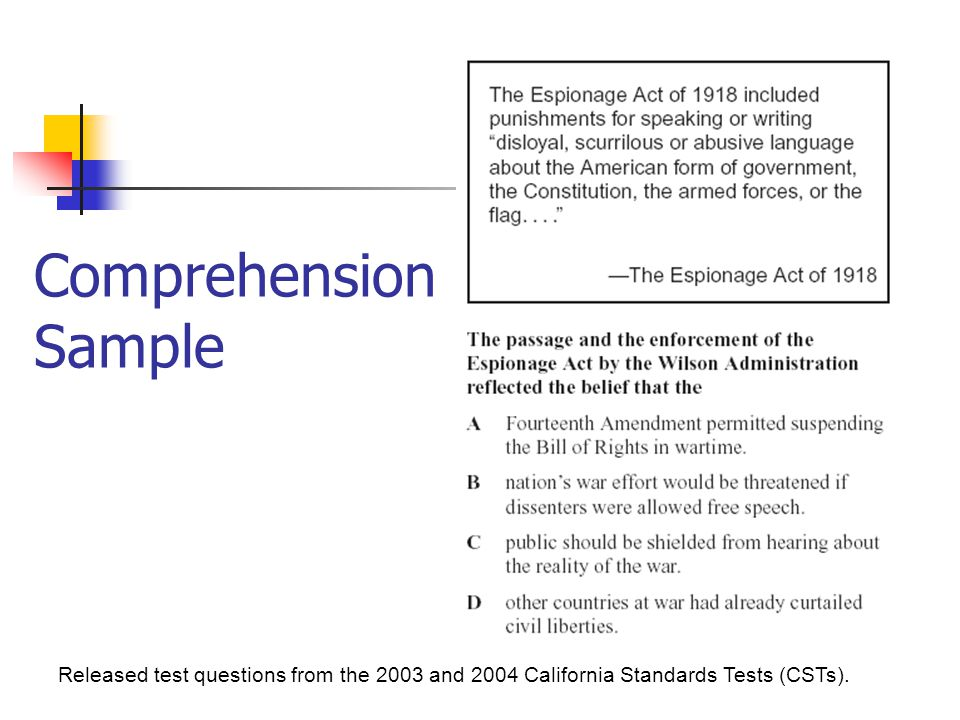 Comprehension Sample Released test questions from the 2003 and 2004 California Standards Tests (CSTs).