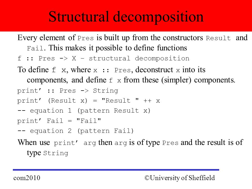 Every element of Pres is built up from the constructors Result and Fail. This makes it possible to define functions f :: Pres -> X – structural decomp