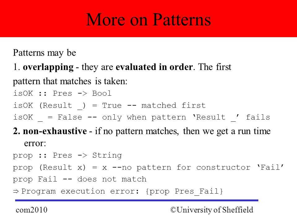 Patterns may be 1. overlapping - they are evaluated in order.