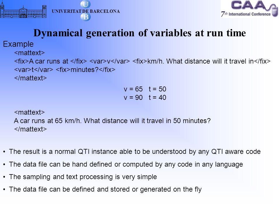 Dynamical generation of variables at run time UNIVERITAT DE BARCELONA Example A car runs at v km/h.
