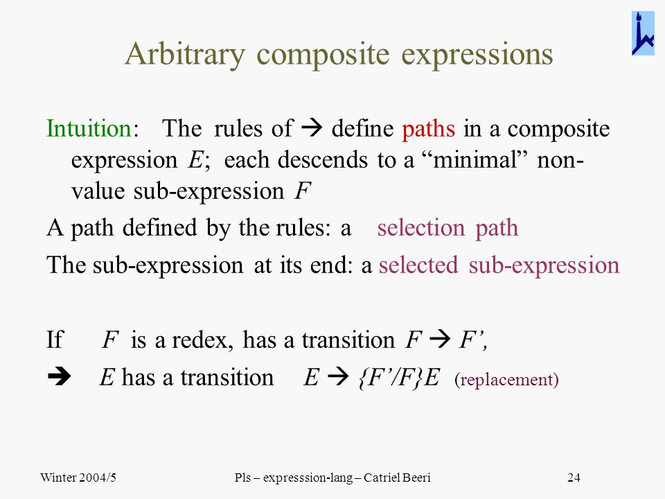 "Winter 2004/5Pls – expresssion-lang – Catriel Beeri24 Intuition: The rules of  define paths in a composite expression E; each descends to a ""minimal"""