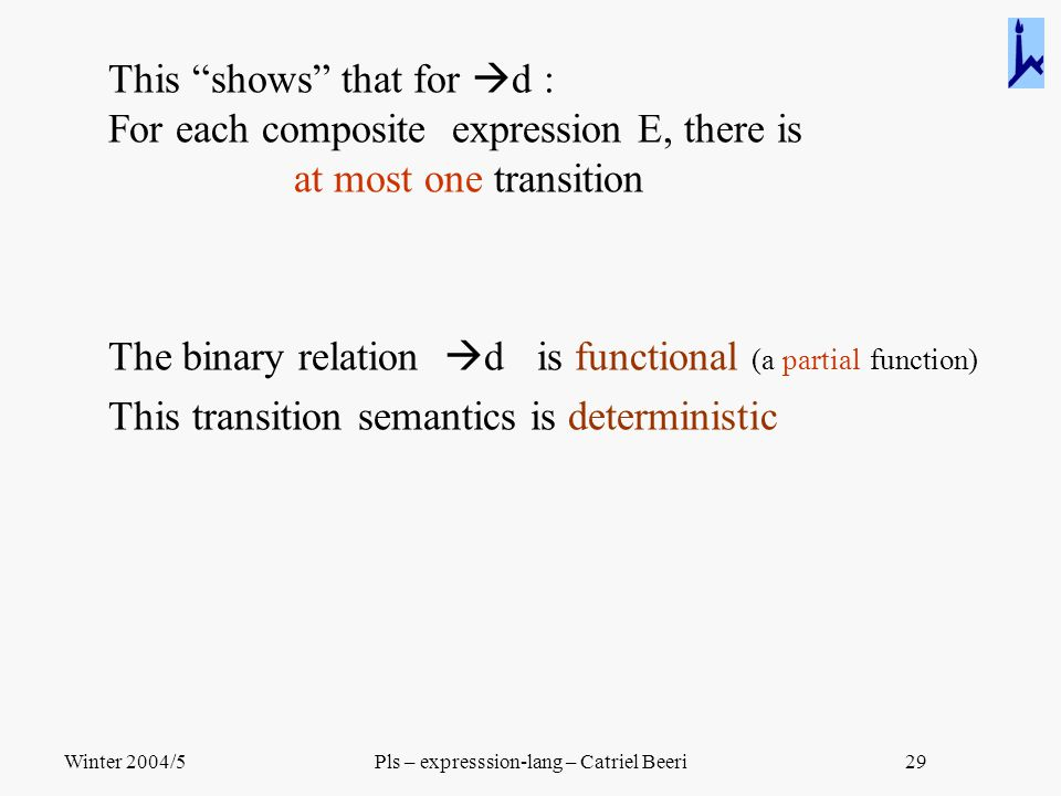 "Winter 2004/5Pls – expresssion-lang – Catriel Beeri29 This ""shows"" that for  d : For each composite expression E, there is at most one transition The"