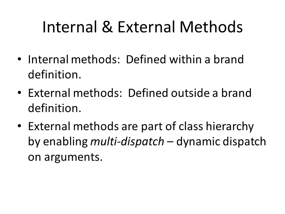 Internal & External Methods Internal methods: Defined within a brand definition.