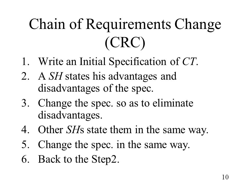 10 Chain of Requirements Change (CRC) 1.Write an Initial Specification of CT.