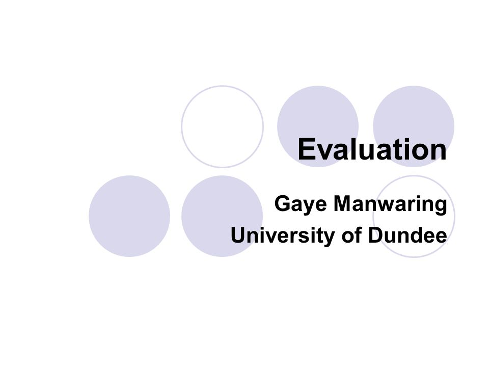 Evaluation Gaye Manwaring University of Dundee