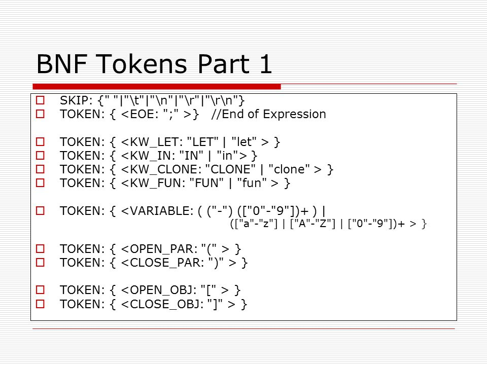 BNF Tokens Part 1  SKIP: { | \t | \n | \r | \r\n }  TOKEN: { } //End of Expression  TOKEN: { }  TOKEN: { <VARIABLE: ( ( - ) ([ 0 - 9 ])+ ) | ([ a - z ] | [ A - Z ] | [ 0 - 9 ])+ > }  TOKEN: { }