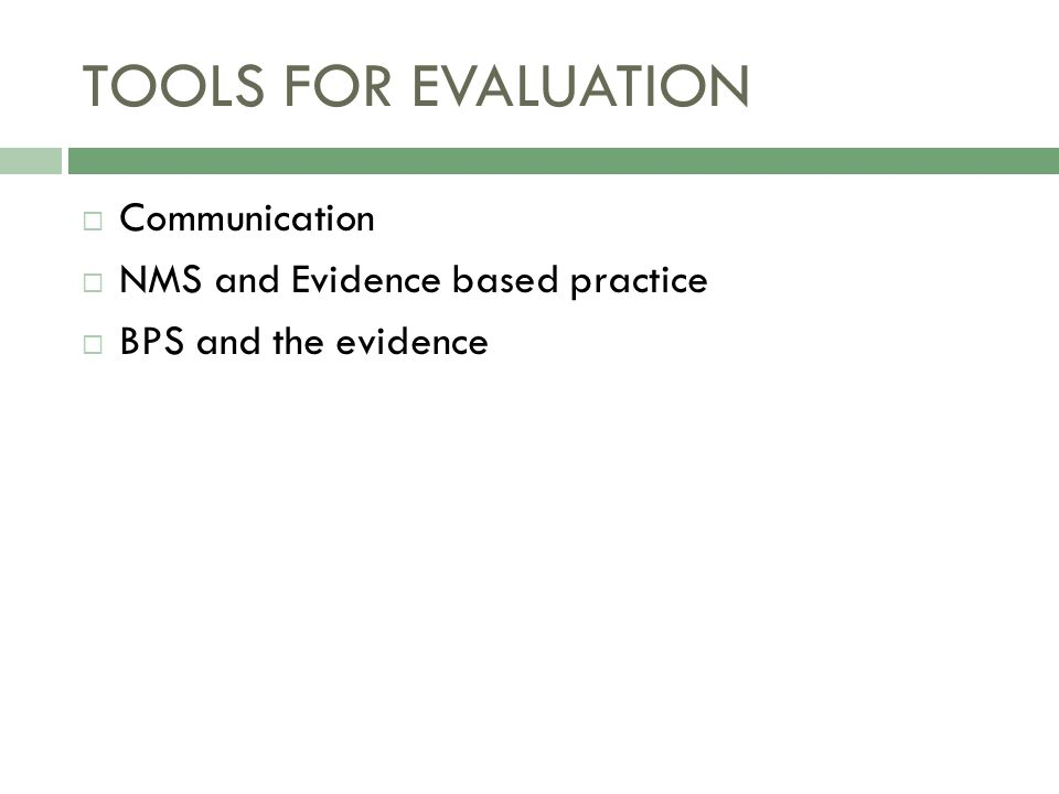 TOOLS FOR EVALUATION  Communication  NMS and Evidence based practice  BPS and the evidence