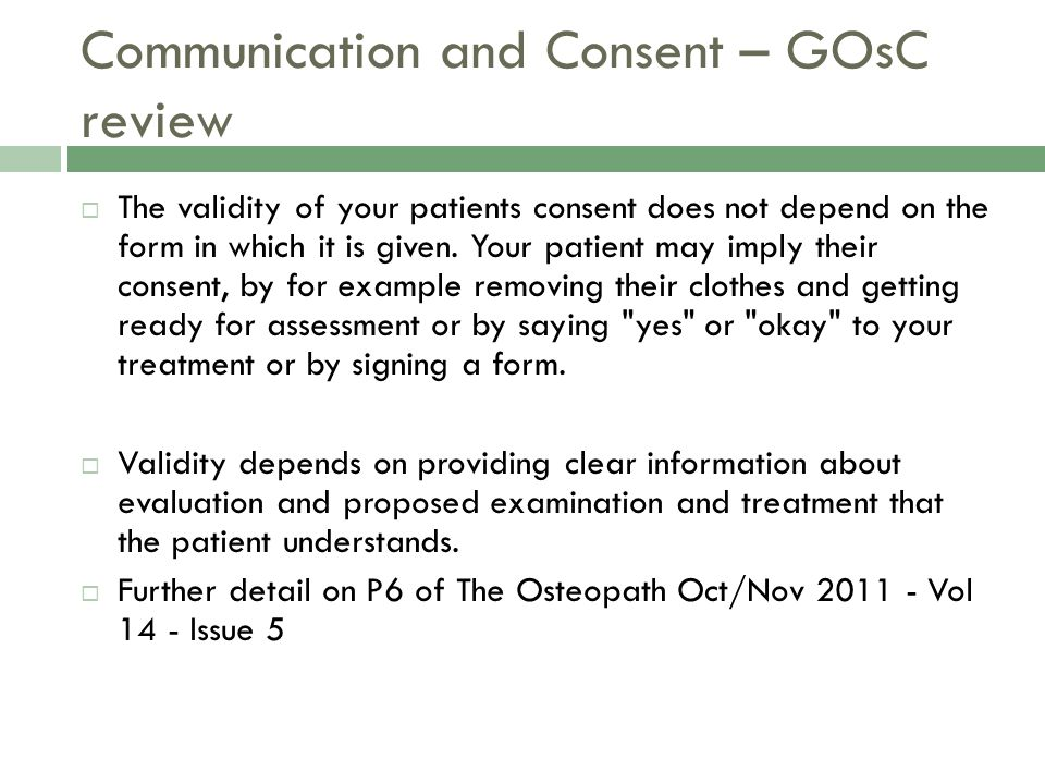 Communication and Consent – GOsC review  The validity of your patients consent does not depend on the form in which it is given.