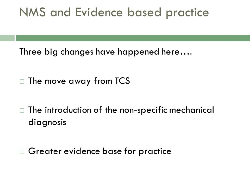 NMS and Evidence based practice Three big changes have happened here….
