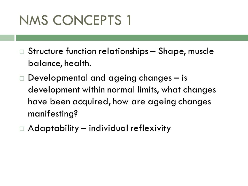 NMS CONCEPTS 1  Structure function relationships – Shape, muscle balance, health.