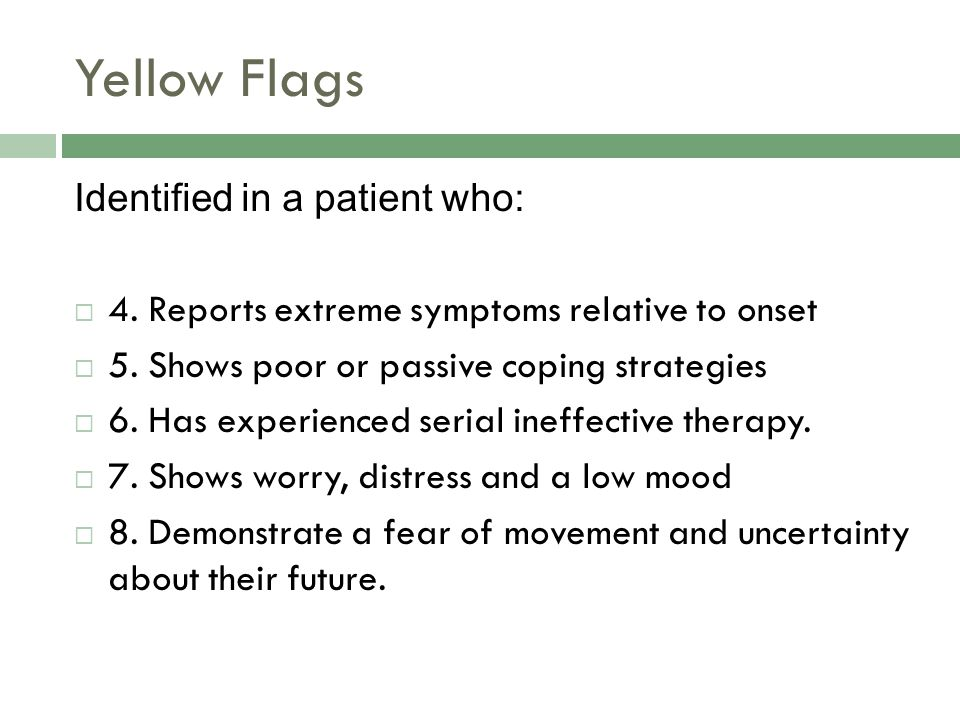 Yellow Flags Identified in a patient who:  4. Reports extreme symptoms relative to onset  5.