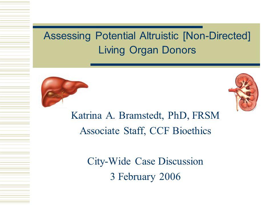 Assessing Potential Altruistic [Non-Directed] Living Organ Donors Katrina A.