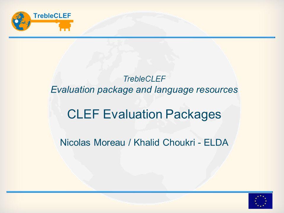 TrebleCLEF Evaluation package and language resources CLEF Evaluation Packages Nicolas Moreau / Khalid Choukri - ELDA