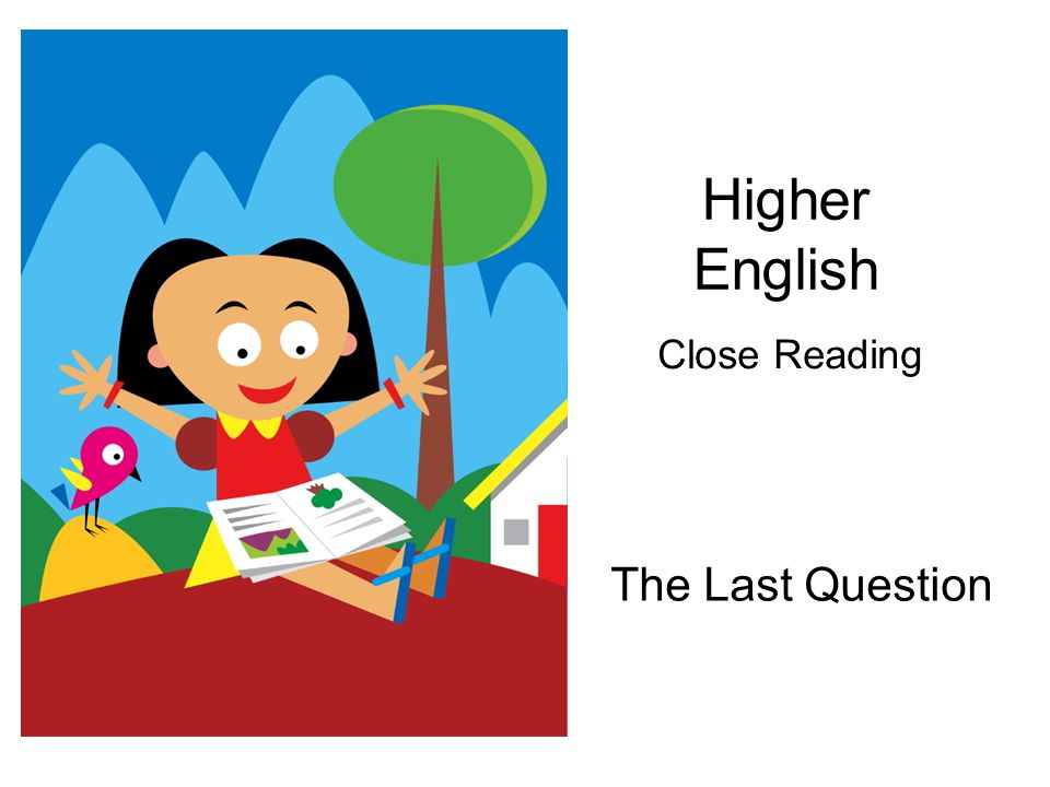 Higher English The Last Question Close Reading