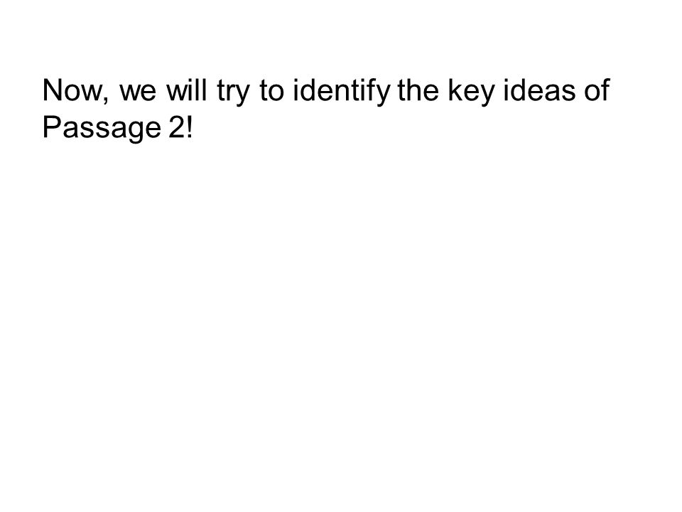 Now, we will try to identify the key ideas of Passage 2!
