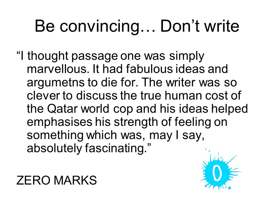 Be convincing… Don't write I thought passage one was simply marvellous.