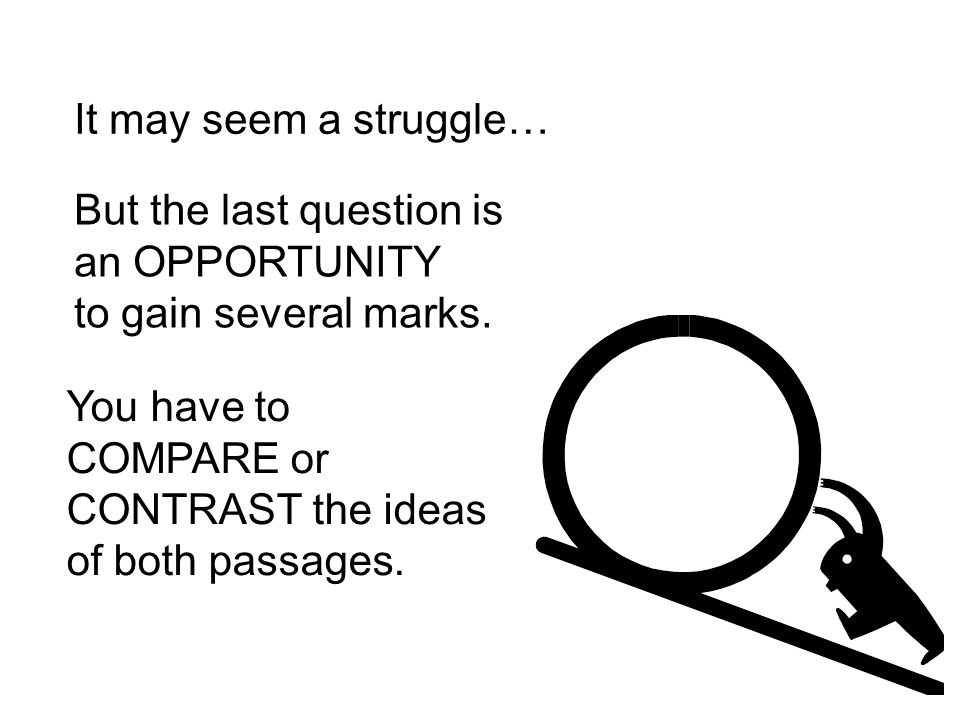 It may seem a struggle… But the last question is an OPPORTUNITY to gain several marks.