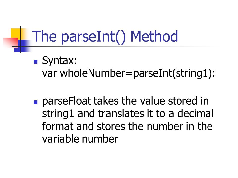The parseInt() Method Syntax: var wholeNumber=parseInt(string1): parseFloat takes the value stored in string1 and translates it to a decimal format an