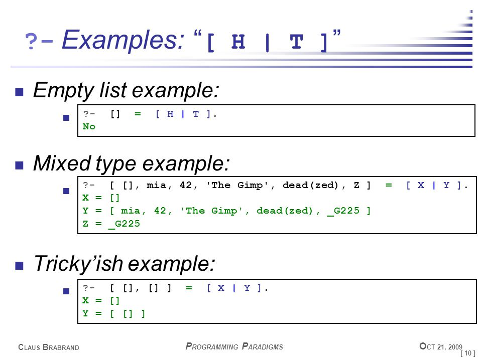 """[ 10 ] C LAUS B RABRAND ?- P ROGRAMMING P ARADIGMS O CT 21, 2009 Examples: """" [ H 