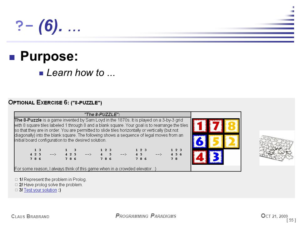 [ 55 ] C LAUS B RABRAND - P ROGRAMMING P ARADIGMS O CT 21, 2009 (6).... Purpose: Learn how to...