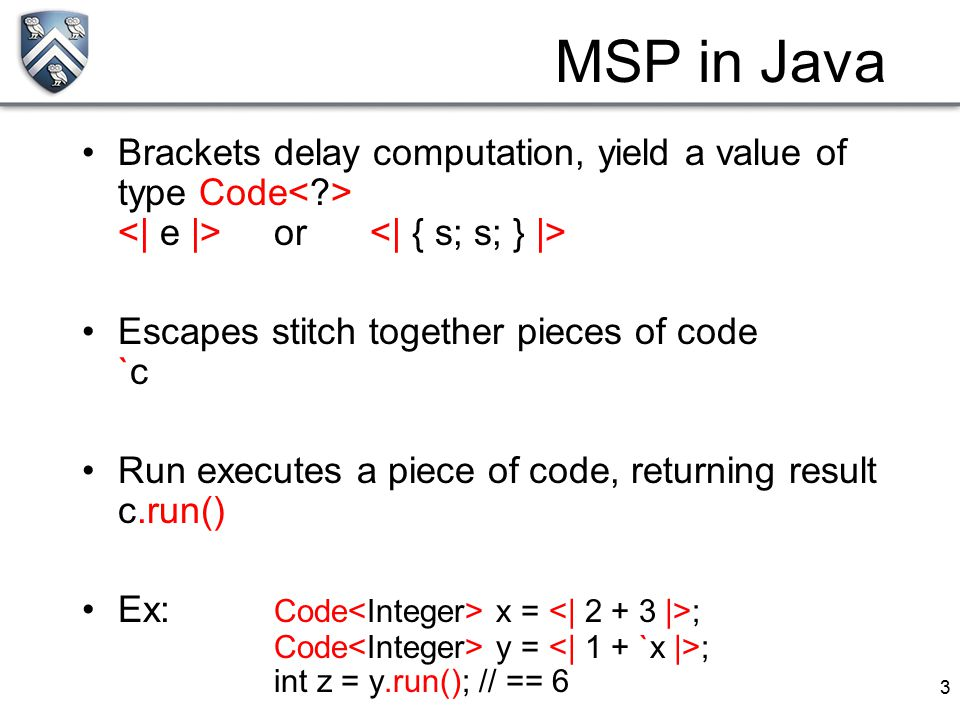3 MSP in Java Brackets delay computation, yield a value of type Code or Escapes stitch together pieces of code `c Run executes a piece of code, return