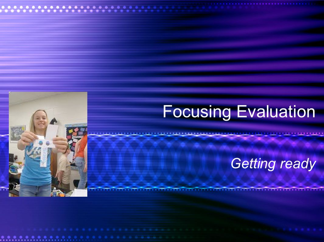 Focusing Evaluation Getting ready