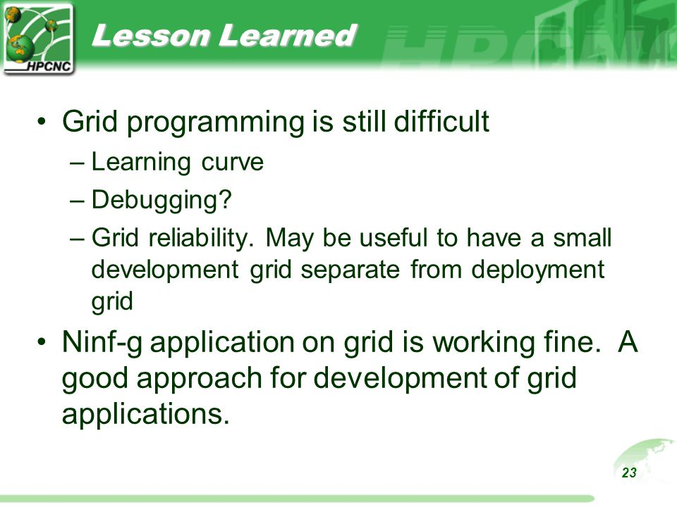23 Lesson Learned Grid programming is still difficult –Learning curve –Debugging.