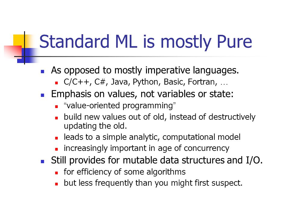 Standard ML is mostly Pure As opposed to mostly imperative languages.