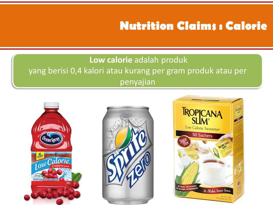 Nutrition Claims : Calorie Low calorie adalah produk yang berisi 0,4 kalori atau kurang per gram produk atau per penyajian