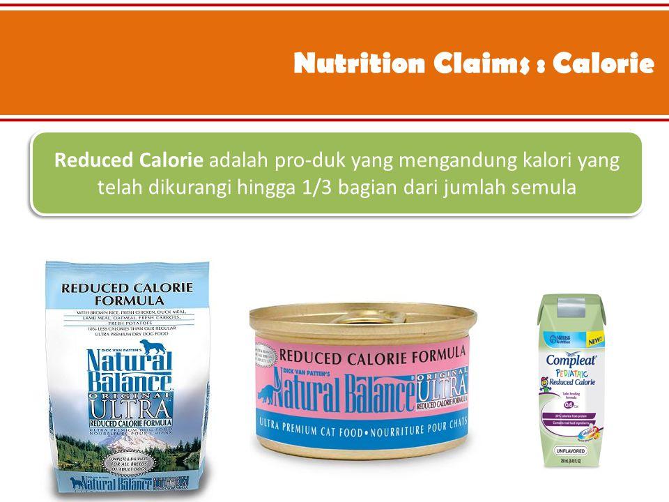 Nutrition Claims : Calorie Reduced Calorie adalah pro-duk yang mengandung kalori yang telah dikurangi hingga 1/3 bagian dari jumlah semula