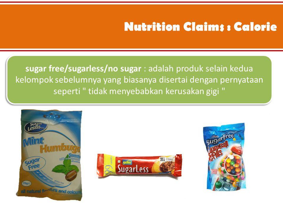 Nutrition Claims : Calorie sugar free/sugarless/no sugar : adalah produk selain kedua kelompok sebelumnya yang biasanya disertai dengan pernyataan sep