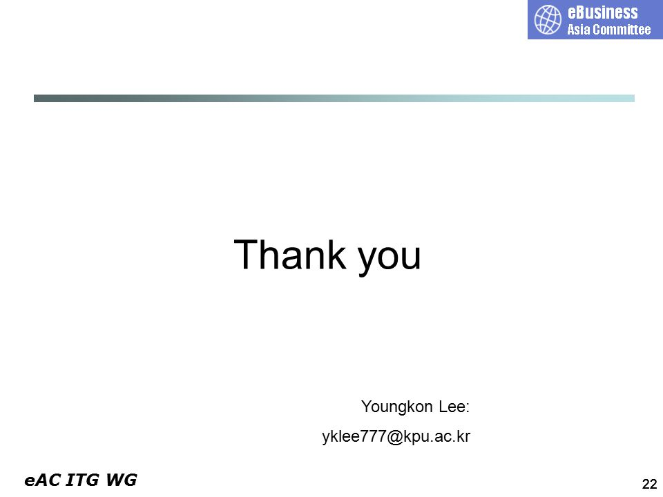 eAC ITG WG 22 Thank you Youngkon Lee: yklee777@kpu.ac.kr