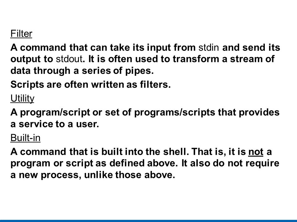 Filter A command that can take its input from stdin and send its output to stdout.