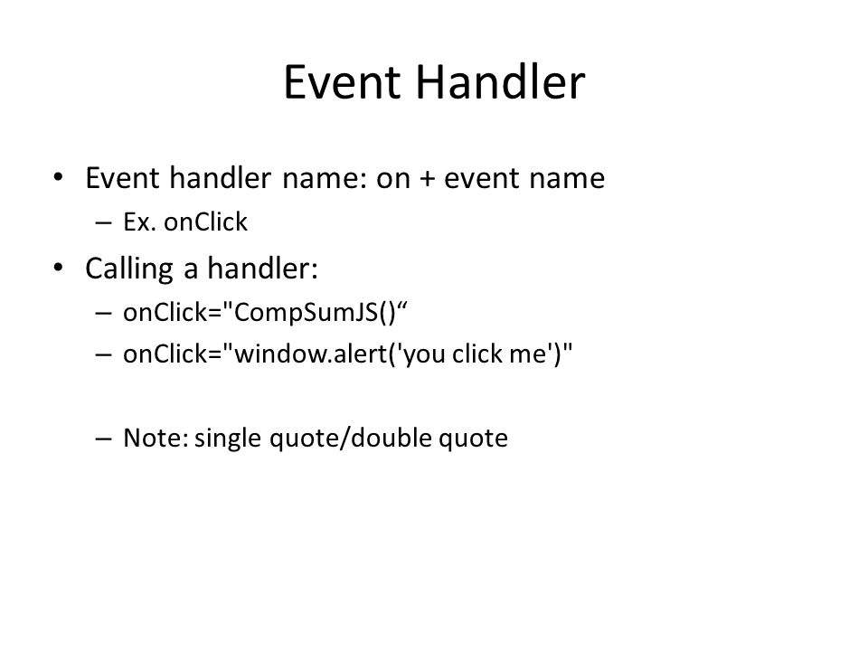 Event Handler Event handler name: on + event name – Ex.