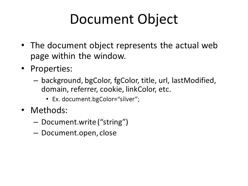 Document Object The document object represents the actual web page within the window.