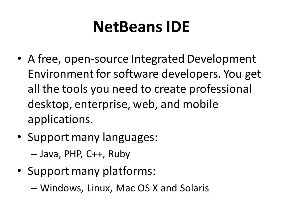 NetBeans IDE A free, open-source Integrated Development Environment for software developers.