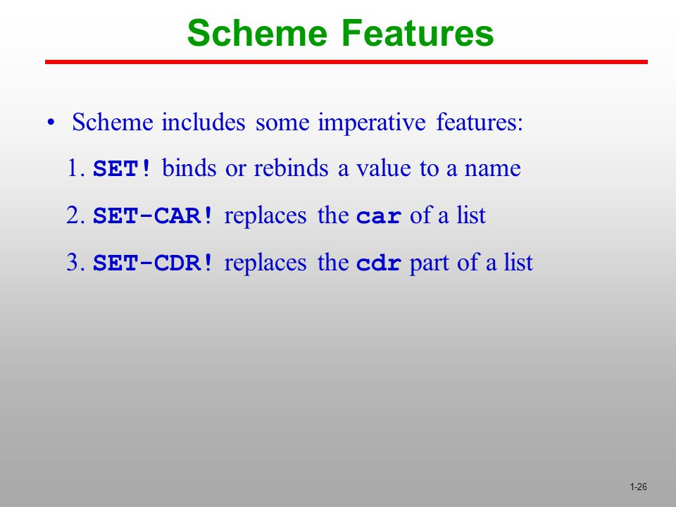 1-26 Scheme includes some imperative features: 1. SET.