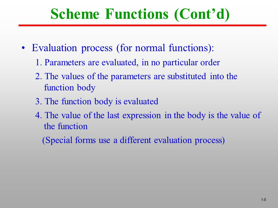 1-8 Scheme Functions (Cont'd) Evaluation process (for normal functions): 1.