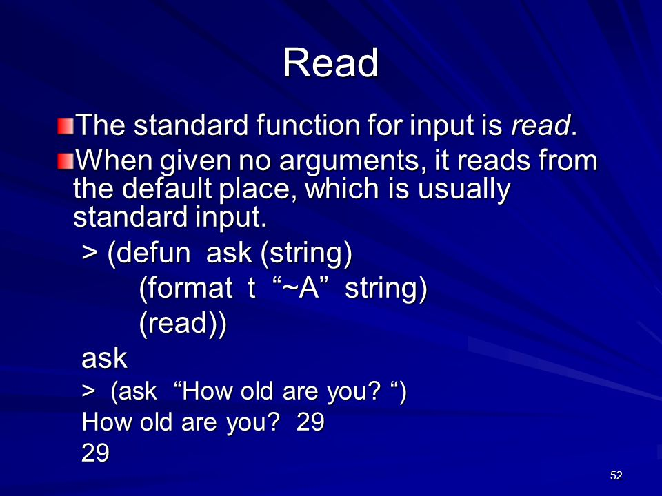 52 Read The standard function for input is read.