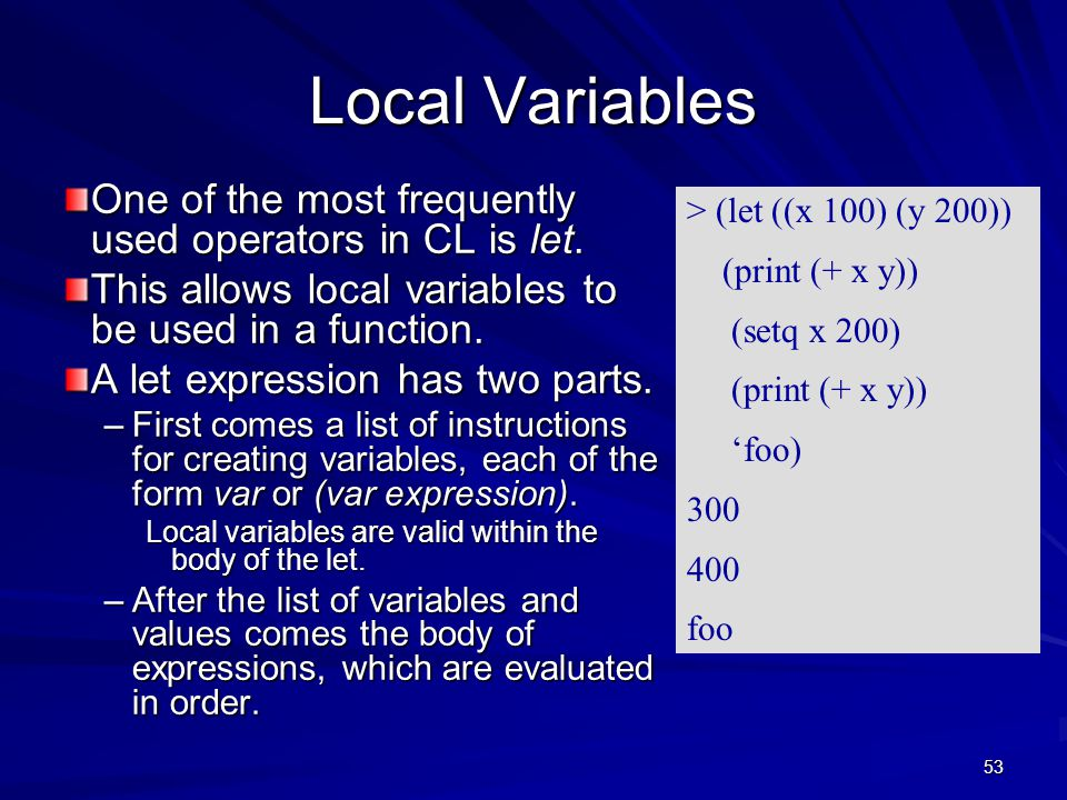 53 Local Variables One of the most frequently used operators in CL is let.