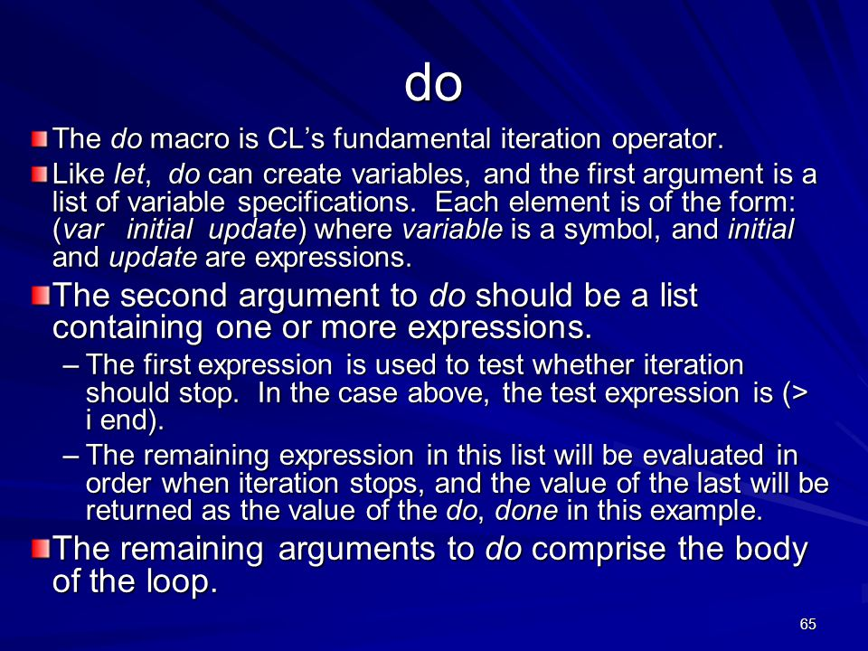 65 do The do macro is CL's fundamental iteration operator.