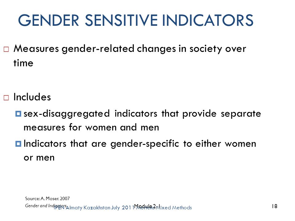 GENDER SENSITIVE INDICATORS  Measures gender-related changes in society over time  Includes  sex-disaggregated indicators that provide separate mea