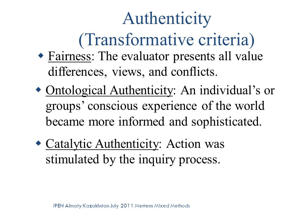 Authenticity (Transformative criteria)  Fairness: The evaluator presents all value differences, views, and conflicts.  Ontological Authenticity: An