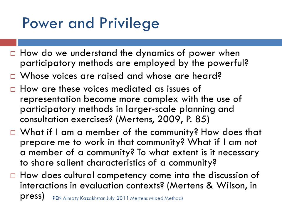 Power and Privilege IPEN Almaty Kazakhstan July 2011 Mertens Mixed Methods  How do we understand the dynamics of power when participatory methods are