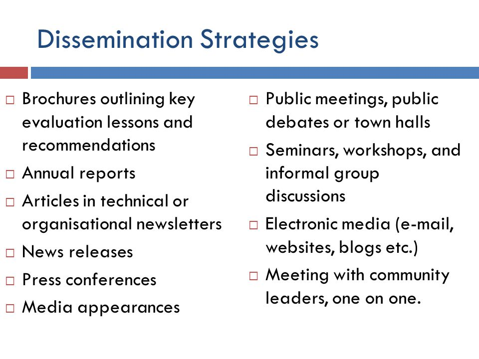Dissemination Strategies  Brochures outlining key evaluation lessons and recommendations  Annual reports  Articles in technical or organisational n