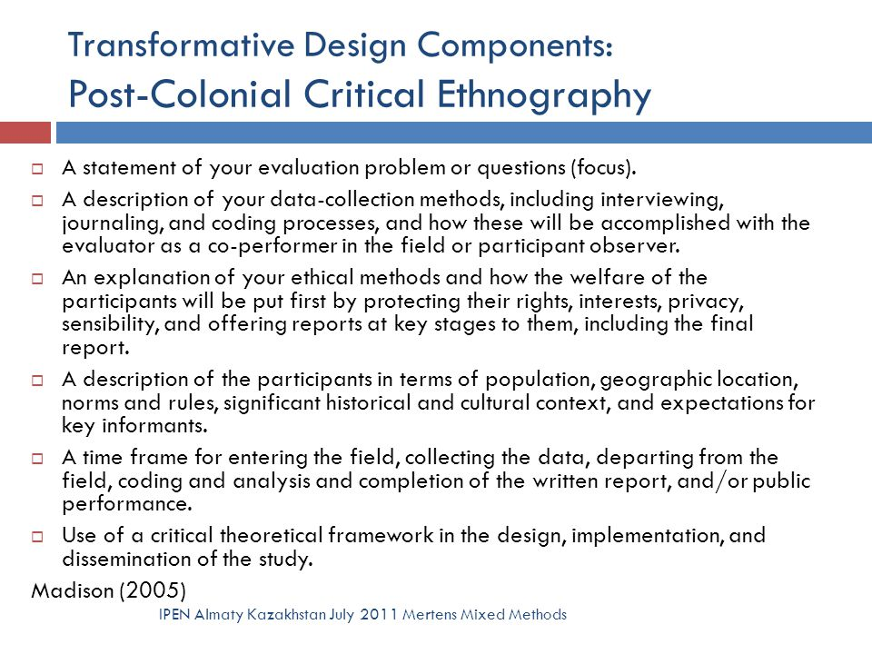 Transformative Design Components: Post-Colonial Critical Ethnography  A statement of your evaluation problem or questions (focus).  A description of