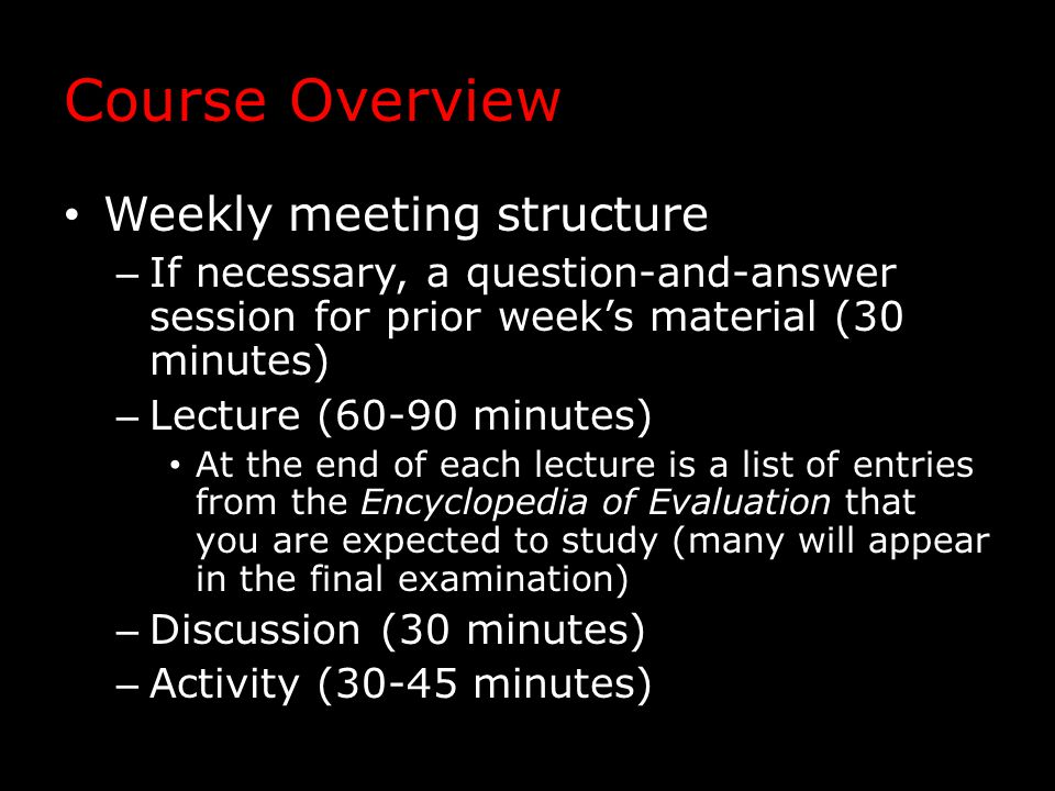 Course Overview Weekly meeting structure – If necessary, a question-and-answer session for prior week's material (30 minutes) – Lecture (60-90 minutes