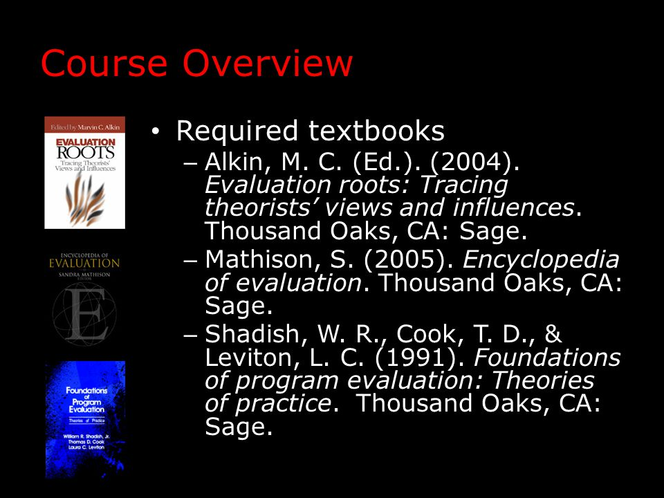 Course Overview Required textbooks – Alkin, M. C.